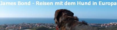 James Bond - Reisen mit dem Hund in Süd-Europa