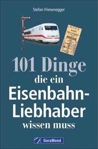 101 Dinge für Eisenbahn-Liebhaber
