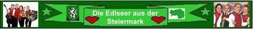 Die Edlseer aus der grünen Steiermark!!!