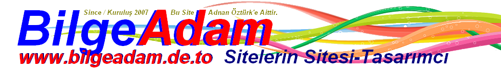 BİLGEADAM SİTELERİ LOGO...  www.bilgeadam.de.to BilgeAdam ADNAN ÖZTÜRK Sunar...
