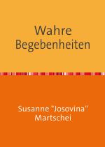 Wahre Begebenheiten - Susanne Josovina Martschei