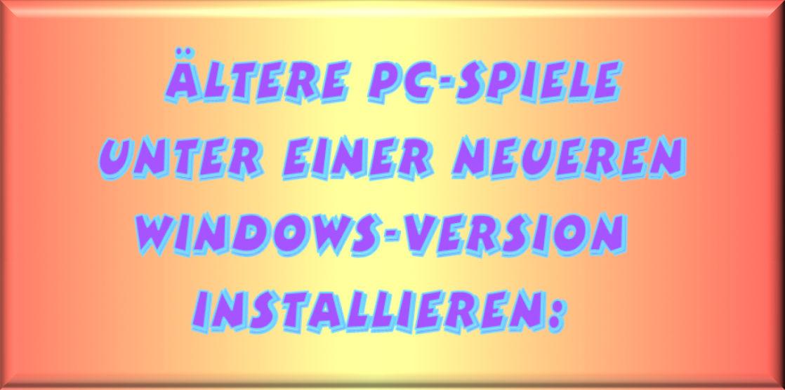 Alte Spiele unter einer neueren Windows Version installieren