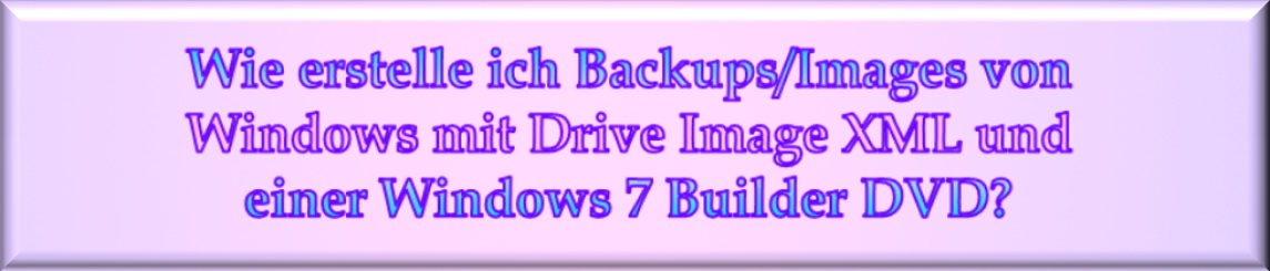 Backups mit Drive Image XML und Windows 7 Builder DVD