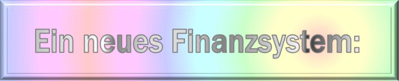 Ein neues Finanzsystem