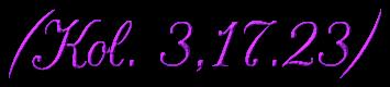 """Schriftzug: """"Kol. 3, 17.23"""" - Lila"""