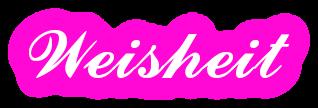Schriftzug: Weisheit - Pink