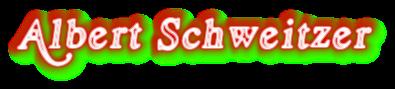 """""""Albert Schweitzer"""""""